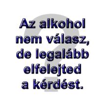 Az alkohol nem válasz
